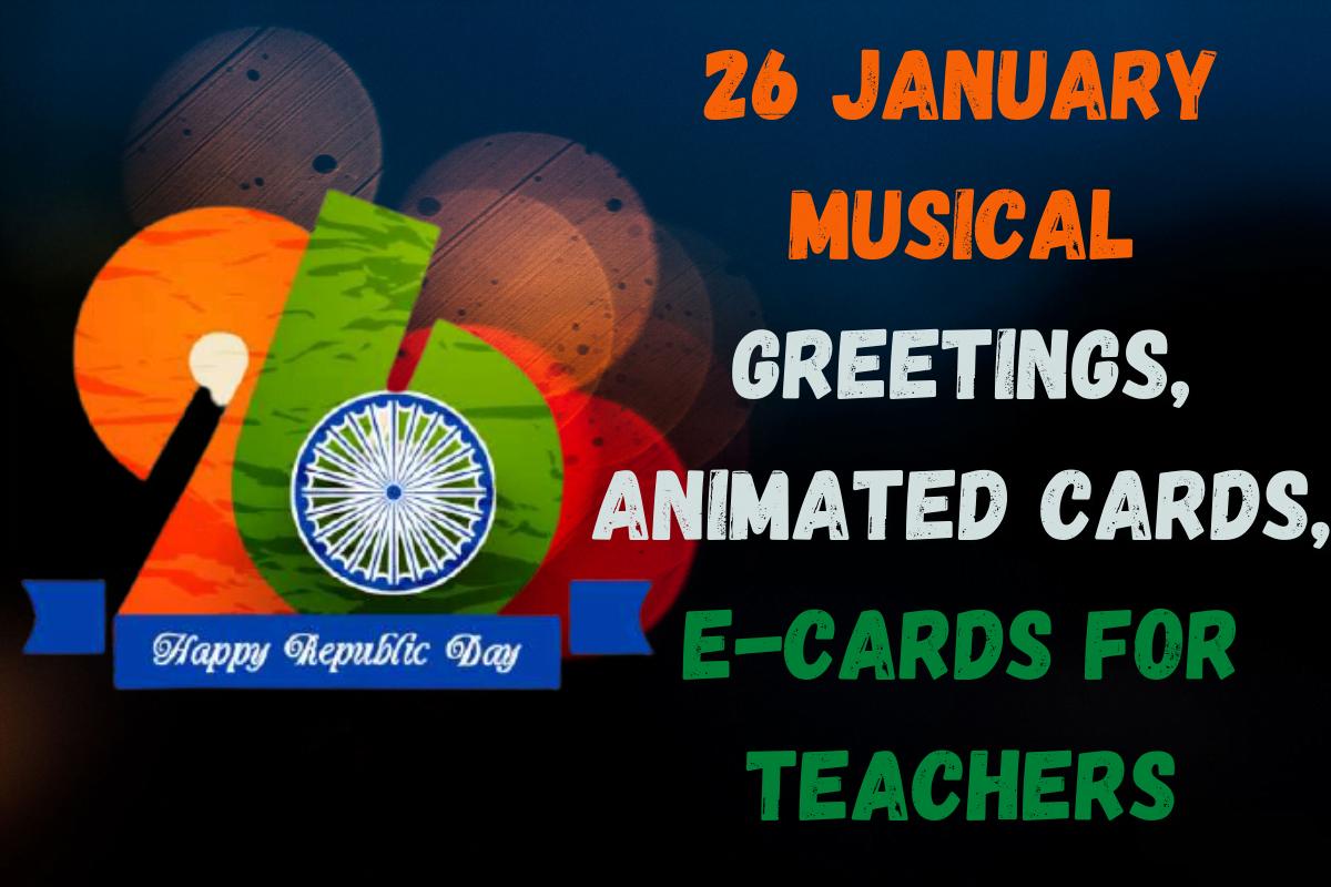 26 January Musical Greetings, Animated Cards, E-cards for Teachers